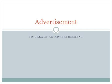 TO CREATE AN ADVERTISEMENT Advertisement. An advertisement done properly is a great way to grab your potential customers. Your ad could be published on.