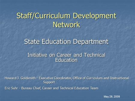 Staff/Curriculum Development Network State Education Department Initiative on Career and Technical Education Howard J. Goldsmith - Executive Coordinator,