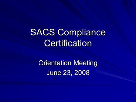 SACS Compliance Certification Orientation Meeting June 23, 2008.