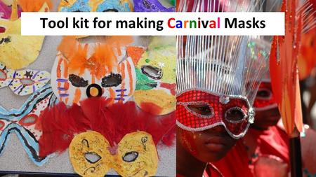 Tool kit for making Carnival Masks. First, talk about Carnivals then choose a theme.