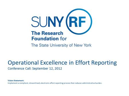 Operational Excellence in Effort Reporting Conference Call: September 12, 2012 Vision Statement: Implement a compliant, streamlined, electronic effort.