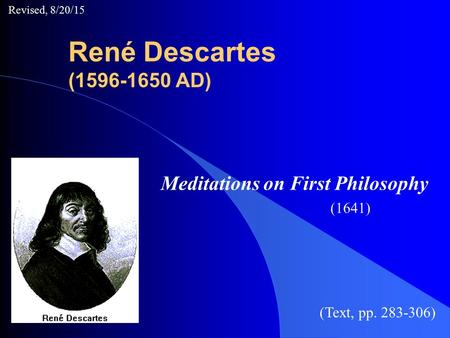 René Descartes (1596-1650 AD) Meditations on First Philosophy (1641) (Text, pp. 283-306) Revised, 8/20/15.