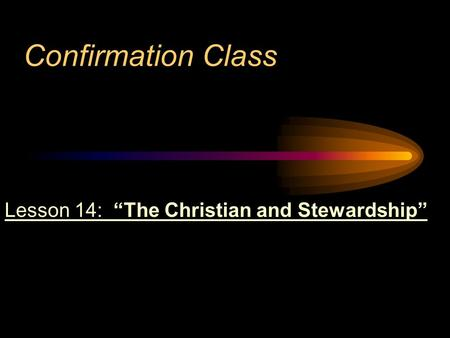 "Confirmation Class Lesson 14: ""The Christian and Stewardship"""