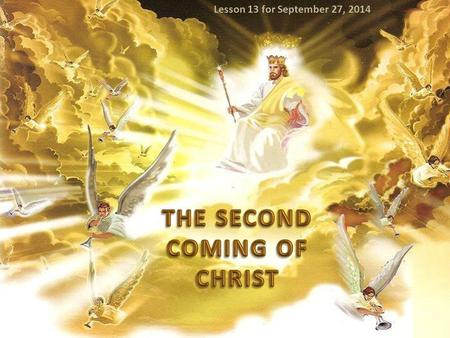 Lesson 13 for September 27, 2014. Jesus promised He would come again almost two thousand years ago. Today, we must be ready to answer several questions.