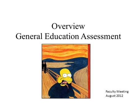 Overview General Education Assessment Faculty Meeting August 2012.
