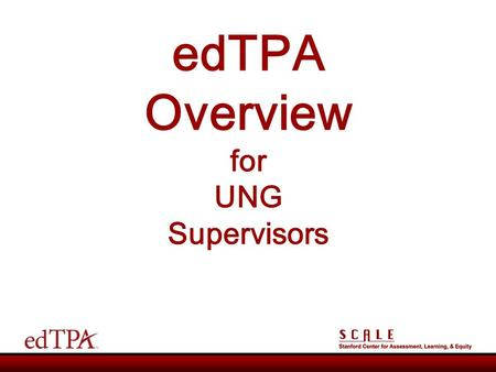 EdTPA Overview for UNG Supervisors. Today's Session 30 minutes: What is it? 30 minutes: How is it evaluated? 30 minutes: How do we (supervisors) support.