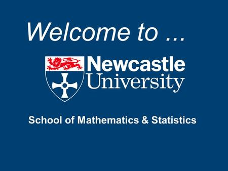 School of Mathematics & Statistics Welcome to....