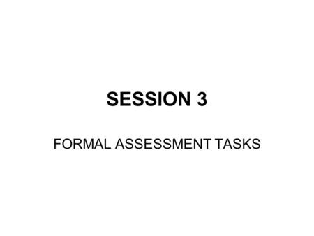 SESSION 3 FORMAL ASSESSMENT TASKS. 3.3 Examinations CAT & IT.