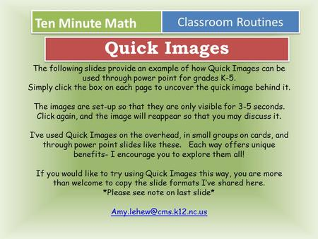 Ten Minute Math Classroom Routines Quick Images The following slides provide an example of how Quick Images can be used through power point for grades.