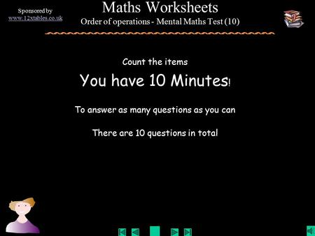 Sponsored by www.12xtables.co.uk Count the items You have 10 Minutes ! To answer as many questions as you can There are 10 questions in total Maths Worksheets.