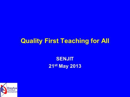 Quality First Teaching for All SENJIT 21 st May 2013.