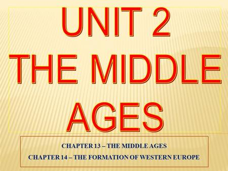 CHAPTER 13 – THE MIDDLE AGES CHAPTER 14 – THE FORMATION OF WESTERN EUROPE.
