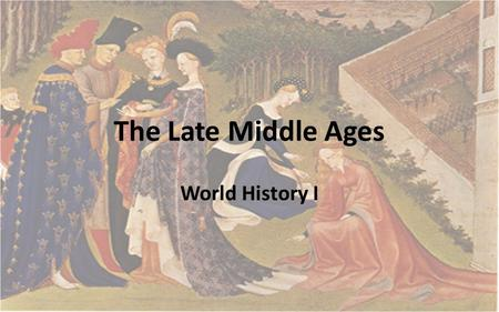 The Late Middle Ages World History I. The Black Death (bubonic plague) was the most devastating natural disaster in European history. The plague was spread.
