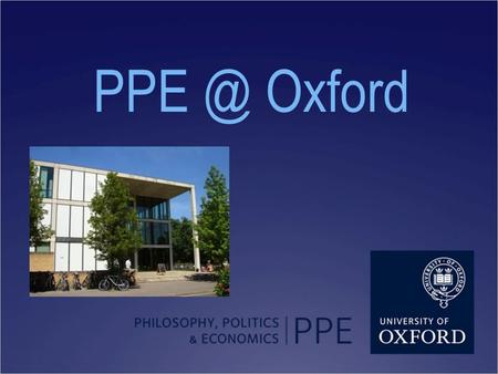 Oxford. Today's short talk 1. What is PPE 2. Why come to Oxford 3. How to apply to Oxford 4. Questions and Answers.