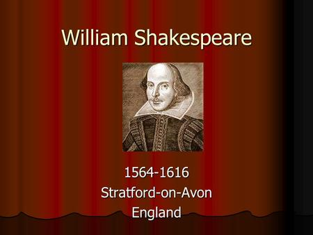 William Shakespeare 1564-1616Stratford-on-AvonEngland.