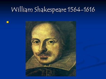 William Shakespeare 1564-1616. Biography and Context Stratford-Upon-Avon Stratford-Upon-Avon Anne Hathaway Anne Hathaway A Favorite of Elizabeth I (1558-1603)