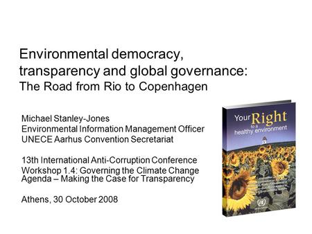 Environmental democracy, transparency and global governance: The Road from Rio to Copenhagen Michael Stanley-Jones Environmental Information Management.