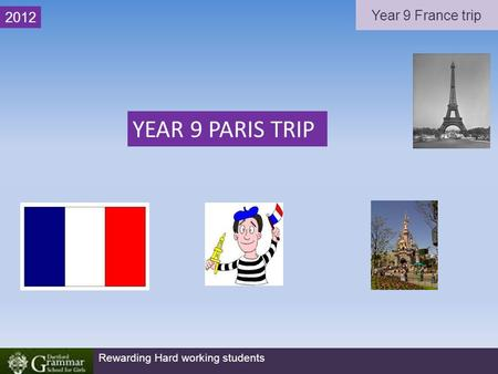 Year 9 France trip Rewarding Hard working students 2012 YEAR 9 PARIS TRIP.