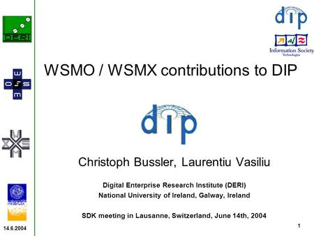 14.6.2004 1 Christoph Bussler, Laurentiu Vasiliu Digital Enterprise Research Institute (DERI) National University of Ireland, Galway, Ireland SDK meeting.