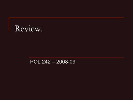 Review. POL 242 – 2008-09. Strong Correlation. Positive or Negative?