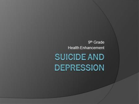 9 th Grade Health Enhancement. DEPRESSION  1 IN 4 PEOPLE  MILD - MODERATE - SEVERE  6 MONTHS - 2 YEARS RECOVERY TIME  80% RECOVERY RATE  THE SOONER.