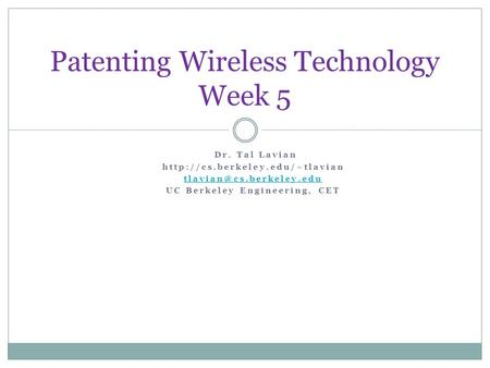 Patenting Wireless Technology Week 5 Dr. Tal Lavian  UC Berkeley Engineering, CET.