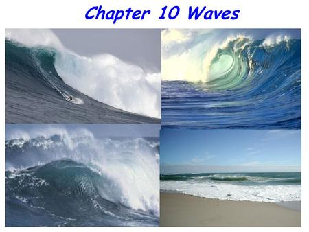 Chapter 10 Waves. Fig. 10-2, p. 266 Direction of wave motion AB Wavelength Height Still water level Crest Trough Frequency: Number of wave crests passing.