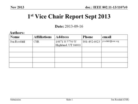 Doc.: IEEE 802.11-13/1107r0 Submission Nov 2013 Jon Rosdahl (CSR)Slide 1 1 st Vice Chair Report Sept 2013 Date: 2013-09-16 Authors: