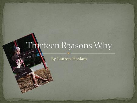 By Lauren Haslam. Th1rteen R3asons Why was Jay Asher's first published book Despite being his first book he has won many rewards for his work (Asher)