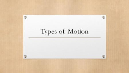 Types of Motion. Motion Motion describes how objects move or change position There are four different types of motion: rotary, linear, reciprocating,