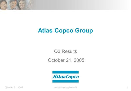 October 21, 2005www.atlascopco.com1 Atlas Copco Group Q3 Results October 21, 2005.