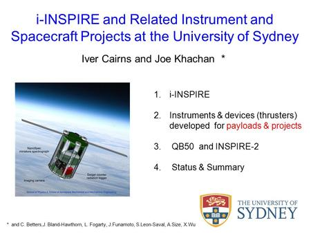 I-INSPIRE and Related Instrument and Spacecraft Projects at the University of Sydney Iver Cairns and Joe Khachan * 1.i-INSPIRE 2.Instruments & devices.