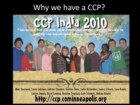Why we have a CCP?. Scripture Matthew 24:14: And this gospel of the kingdom will be proclaimed throughout the whole world as a testimony to all nations,