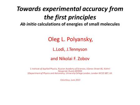 Towards experimental accuracy from the first principles Ab initio calculations of energies of small molecules Oleg L. Polyansky, L.Lodi, J.Tennyson and.