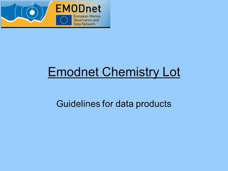 Emodnet Chemistry Lot Guidelines for data products.