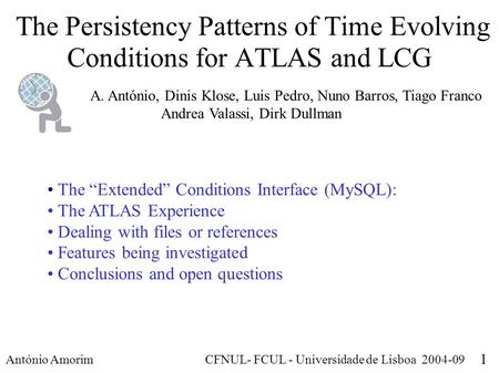 The Persistency Patterns of Time Evolving Conditions for ATLAS and LCG António Amorim CFNUL- FCUL - Universidade de Lisboa 2004-09 1 A. António, Dinis.