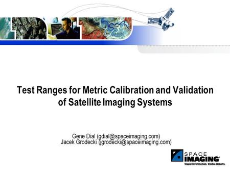 Test Ranges for Metric Calibration and Validation of Satellite Imaging Systems  Gene Dial  Jacek Grodecki