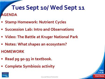 End Show Slide 1 of 39 Tues Sept 10/ Wed Sept 11 AGENDA Stamp Homework: Nutrient Cycles Succession Lab: Intro and Observations Video: The Battle at Kruger.