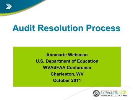 Audit Resolution Process Annmarie Weisman U.S. Department of Education WVASFAA Conference Charleston, WV October 2011.