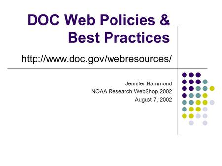 DOC Web Policies & Best Practices  Jennifer Hammond NOAA Research WebShop 2002 August 7, 2002.