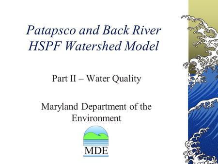 Patapsco and Back River HSPF Watershed Model Part II – Water Quality Maryland Department of the Environment.