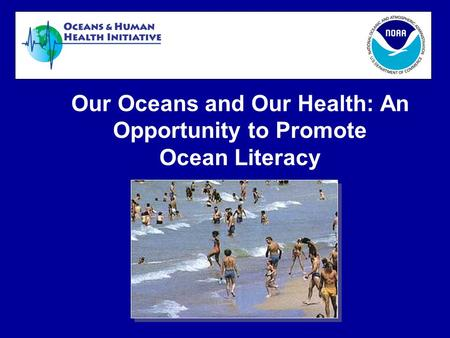 Our Oceans and Our Health: An Opportunity to Promote Ocean Literacy.