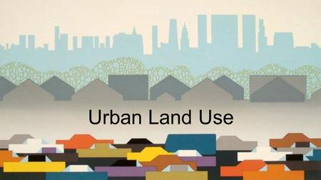 Urban Land Use. Urbanization Urbanization: the movement of people from rural areas to cities. People usually move for more or better paying jobs.
