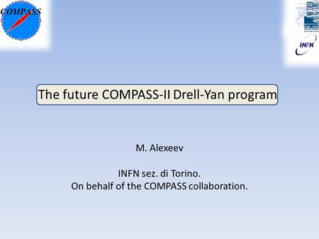 The future COMPASS-II Drell-Yan program M. Alexeev INFN sez. di Torino. On behalf of the COMPASS collaboration.