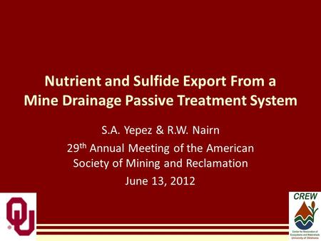 Nutrient and Sulfide Export From a Mine Drainage Passive Treatment System S.A. Yepez & R.W. Nairn 29 th Annual Meeting of the American Society of Mining.
