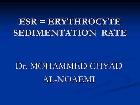 ESR = ERYTHROCYTE SEDIMENTATION RATE