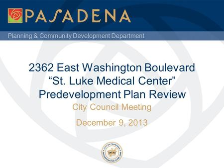 "Planning & Community Development Department 2362 East Washington Boulevard ""St. Luke Medical Center"" Predevelopment Plan Review City Council Meeting December."