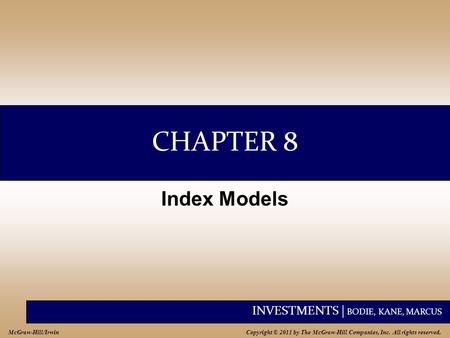 INVESTMENTS | BODIE, KANE, MARCUS Copyright © 2011 by The McGraw-Hill Companies, Inc. All rights reserved. McGraw-Hill/Irwin CHAPTER 8 Index Models.