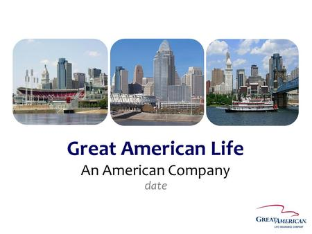 Great American Life An American Company date. Family of Companies Great American Life Insurance Company Annuity Investors Life Insurance Company * For.