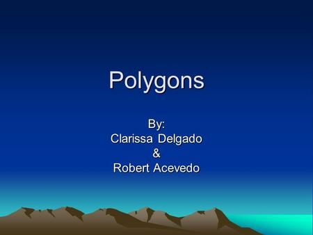 Polygons By: Clarissa Delgado & Robert Acevedo. How Do We Use Polygons In Our Daily Life? The most common way that we use polygons is with street signs.